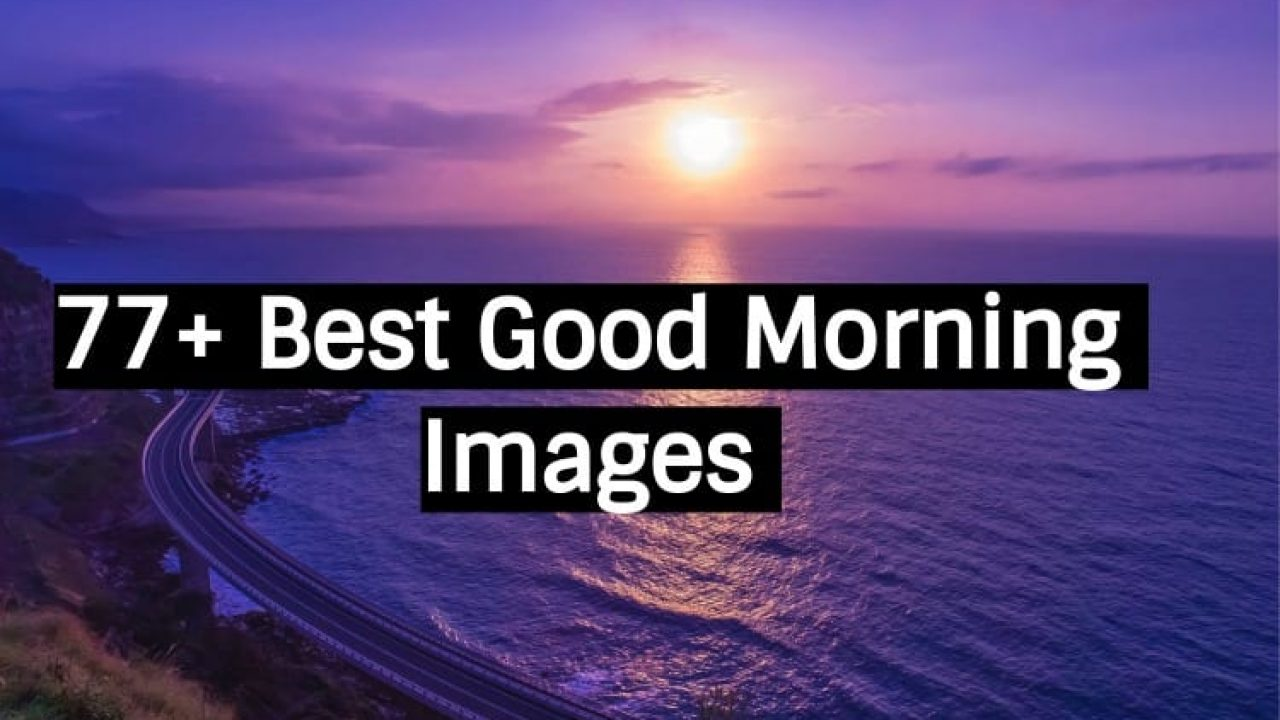 77 + Beautiful Good Morning Images, Pictures, Photos,Images